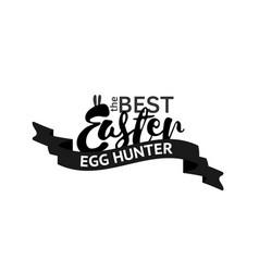 the best easter egg hunter stamp one color print vector image
