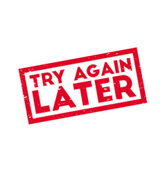 try again later rubber stamp vector image