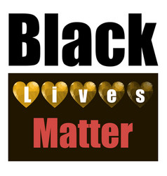 Black lives matter banner with hearts for protest vector