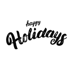 happy holidays hand written lettering vector image