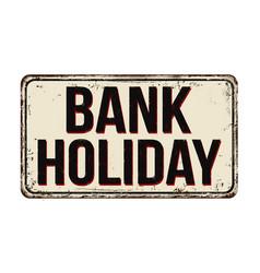Bank holiday vintage rusty metal sign vector