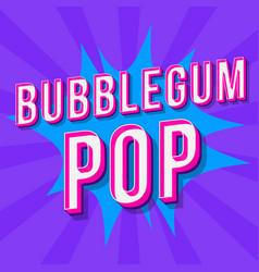 Bubblegum pop vintage 3d lettering retro bold vector