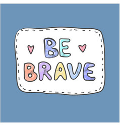 modern cute colorful fashion patch be brave on vector image