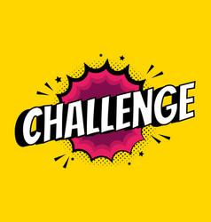 Challenge sign pop art comic speech bubble vector