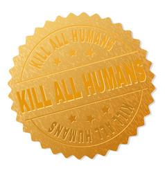 Golden kill all humans badge stamp vector