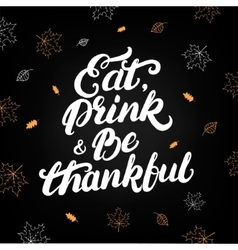 Eat drink and be thankful handwritten lettering vector image