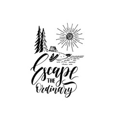 Escape the ordinary poster with lettering vector