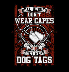 Real heroes dont wear cap they wear dog tag vector