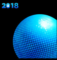 2018 background with blue disco ball and date vector image