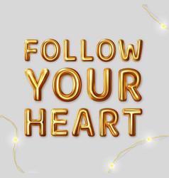 follow your heart motivational inscription vector image