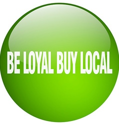 Be loyal buy local green round gel isolated push vector
