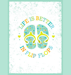 life is better in flip-flops summer holidays and vector image