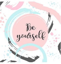 be yourself text cute card with motivational vector image