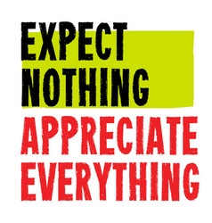 expect nothing and appreciate everything vector image