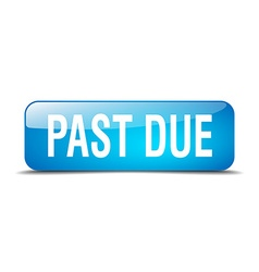 Past due blue square 3d realistic isolated web vector