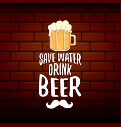 Save water drink beer concept print or vector