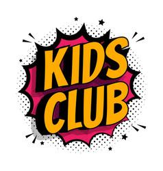 Kids club inscription on pop art background vector