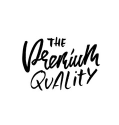 the premium quality ink handwritten lettering vector image