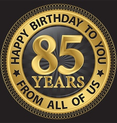 85 years happy birthday to you from all of us gold vector