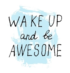 Wake Up and Be Awesome lettering calligraphy vector