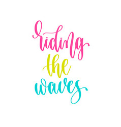 Riding waves - hand lettering inscription vector