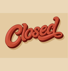 Lettering closed for design a sign on the vector