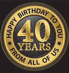 40 years happy birthday to you from all of us gold vector image