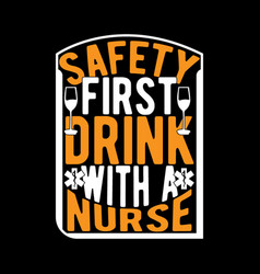 Safety first drink with a nurse happy nurse day vector