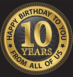 10 years happy birthday to you from all of us gold vector image
