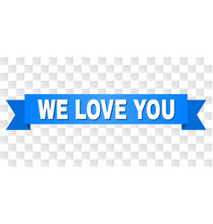 blue ribbon with we love you text vector image