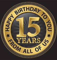 15 years happy birthday to you from all of us gold vector image vector image