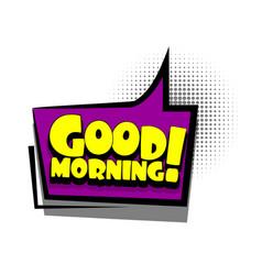 comic book text bubble advertising good morning vector image