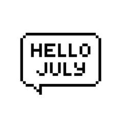 Pixel art speech bubble with hello july text vector