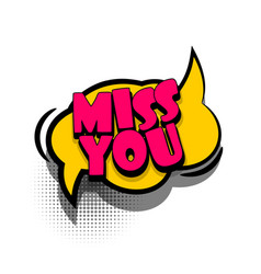 Comic book text bubble advertising miss you vector