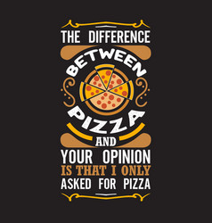 pizza quote and saying good for print design vector image