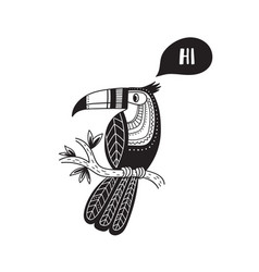 Toucan in tribal ethnic style black saying hi vector