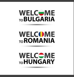 Welcome to bulgaria romania and hungary vector