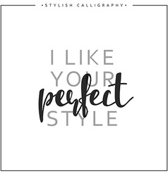 Calligraphy inscription phrase i like your perfect vector