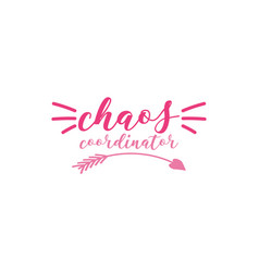 chaos coordinator mom quote lettering vector image