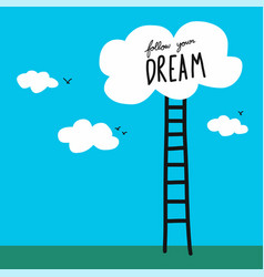 follow your dream word ladder and cloud cartoon vector image