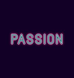 neon inscription of passion vector image