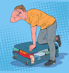 pop art man trying to close overflowed suitcase vector image