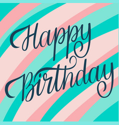 happy birthday lettering card template vector image