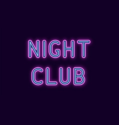 neon inscription of night club vector image