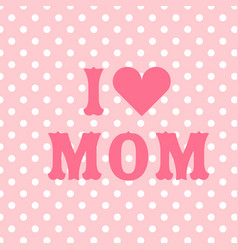I love mom pink heart pink background image vector