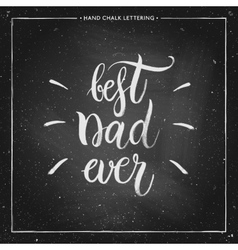 Best Dad ever - hand painted quote on chalkboard vector