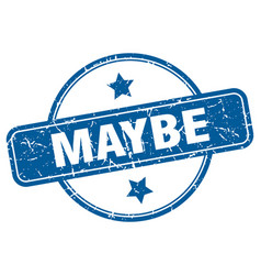 Maybe stamp maybe round vintage grunge sign maybe vector