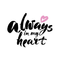 always in my heart quote ink hand lettering vector image