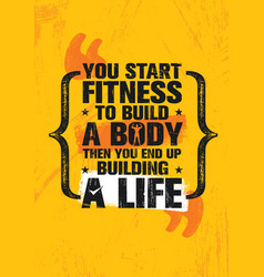 you start fitness to build a body then you end up vector image