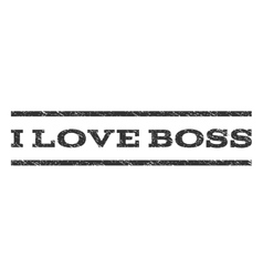 I love boss watermark stamp vector